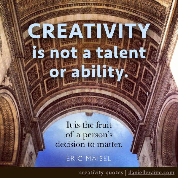what is creativity quote from creativity coach Eric Maisel