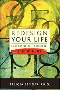 Redesign Your Life; Using numerology to create the wildly optimal you by Felicia Bender