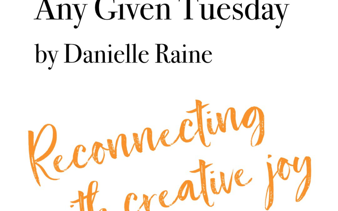 Any Given Tuesday: Reconnecting With Creative Joy (Guest Post for Eric Maisel)