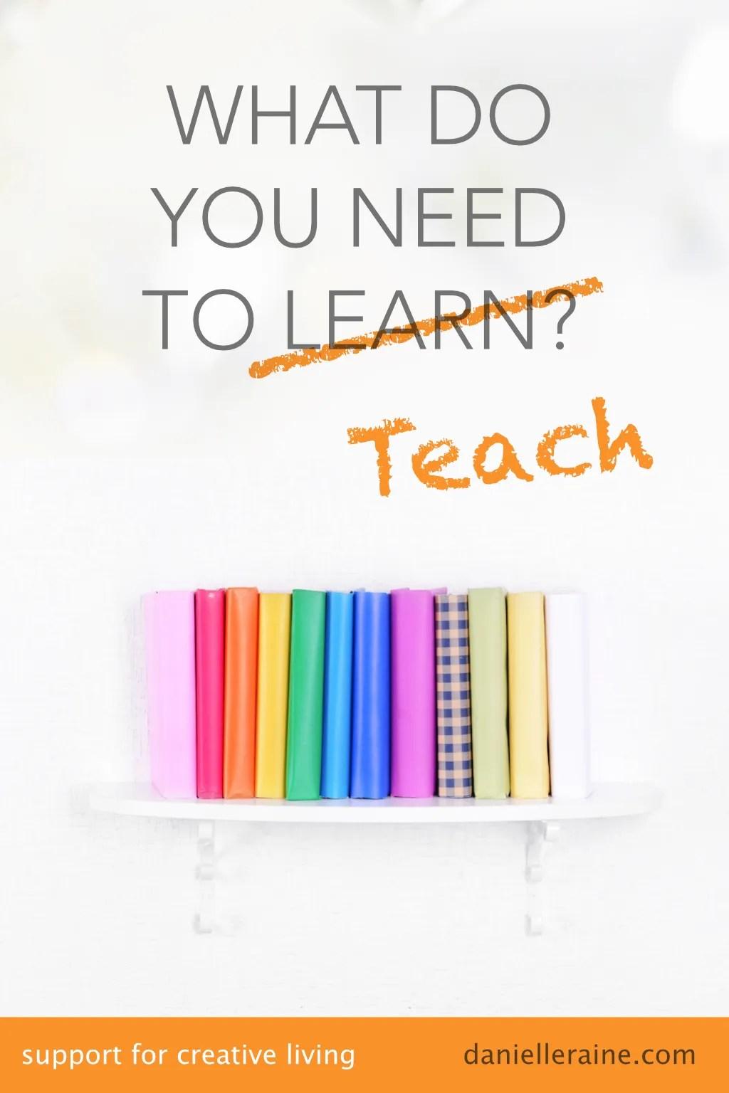 what do you need to teach danielle raine creativity coaching blog