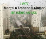 3 Ways Mental and Emotional Clutter Are Holding You Back