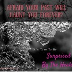 Think Your Past Will Always Haunt You? You Need This!