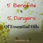 5 Dangers & 5 Benefits of Essential Oils