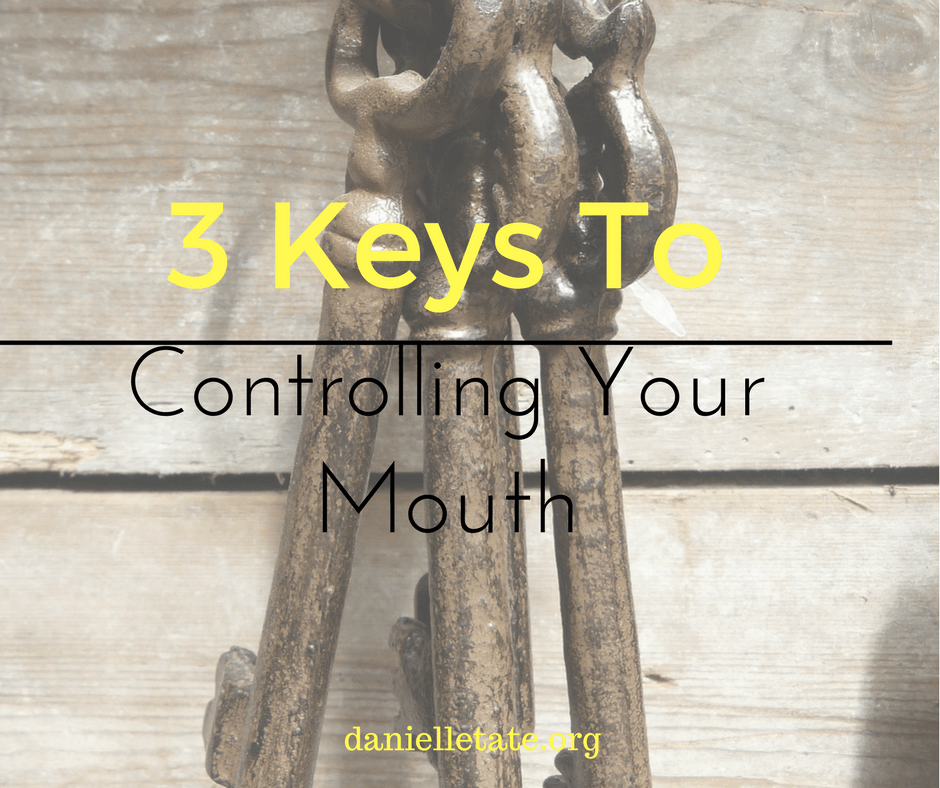 3 keys to controlling your mouth