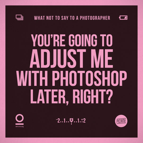 """What not to say to a photographer: """"You're going to adjust me with Photoshop later, right?"""""""