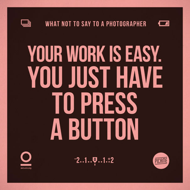 """What not to say to a photographer: """"Your work is easy. You just have to press a button"""""""