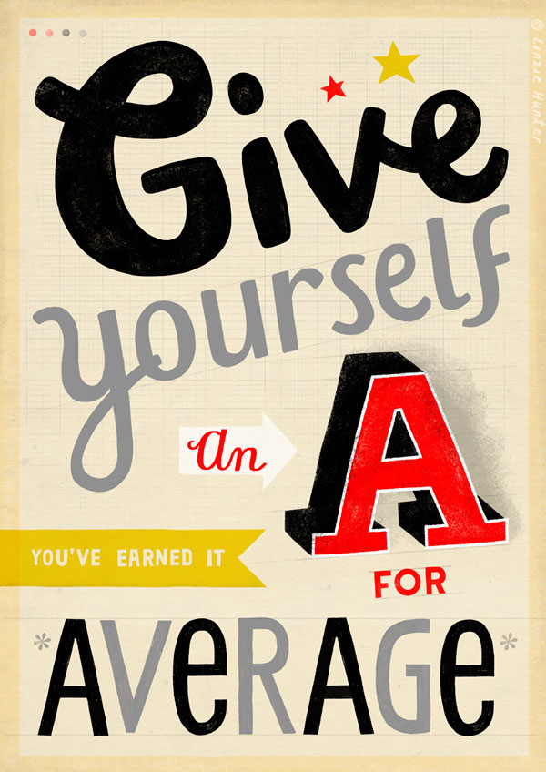 Witty uninspiring posters: Give yourself an A for average. You deserve it.