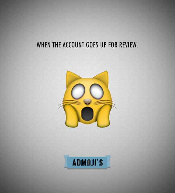 Admojis: When the account goes up for review