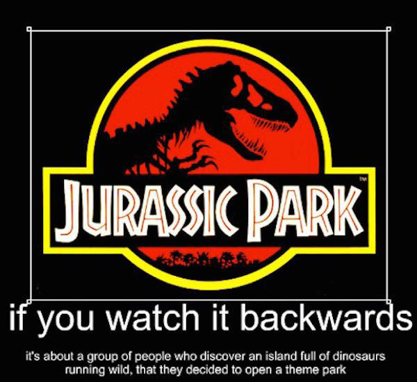What if movies like Jurassic Park were watched in reverse?