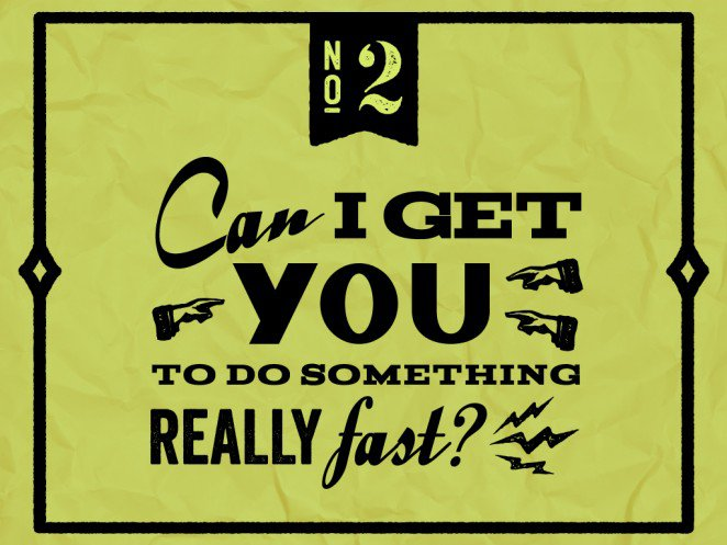 "Do not say to a designer: ""Can I get you to do something really fast?"""