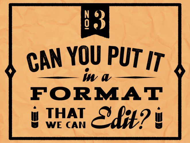 """Do not say to a designer: """"Can you put it in a format that we can edit?"""""""