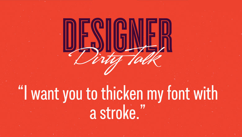 """Designer dirty talk: """"I want you to thicken my font with a stroke"""""""