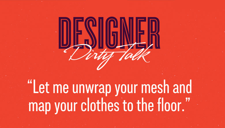 """Designer dirty talk: """"Let me unwrap your mesh and map your clothes to the floor"""""""