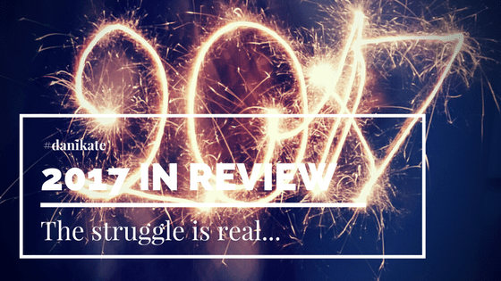 """Image of """"2017"""" in sparklers. Text """"#danikate The struggle is real...2017 in review."""" Photo by Brigitte Tohm on Unsplash"""