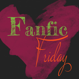 Fanfic Friday