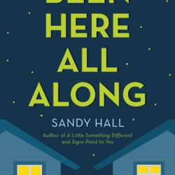#Excerpt: BEEN HERE ALL ALONG by Sandy Hall