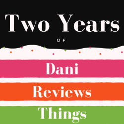 Two Years of Dani Reviews Things