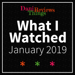 What I Watched: January 2019