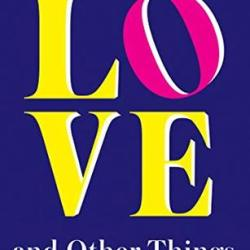 #BookReview + #Interview: LOVE, AND OTHER THINGS TO LIVE FOR by Louise Leverett