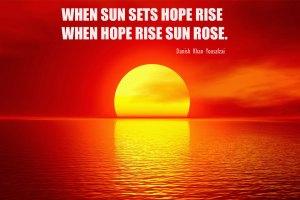 WHEN SUN SETS HOPE RISE WHEN HOPE RISE SUN ROSE.