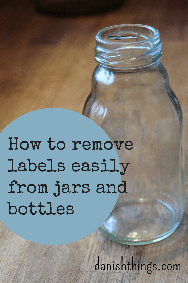 how to remove labels easily from jars and bottles danish things