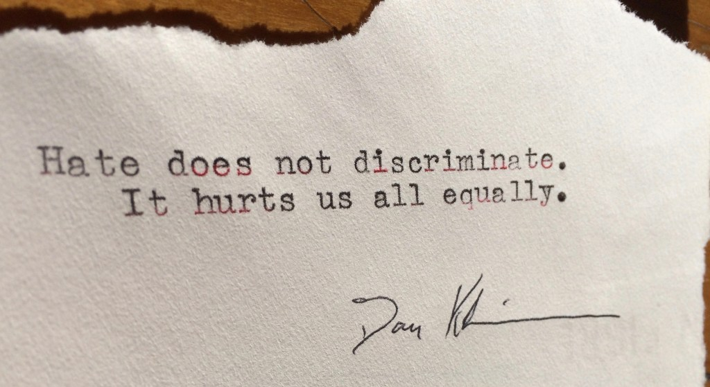 Hate does not discriminate. It hurts us all equally.