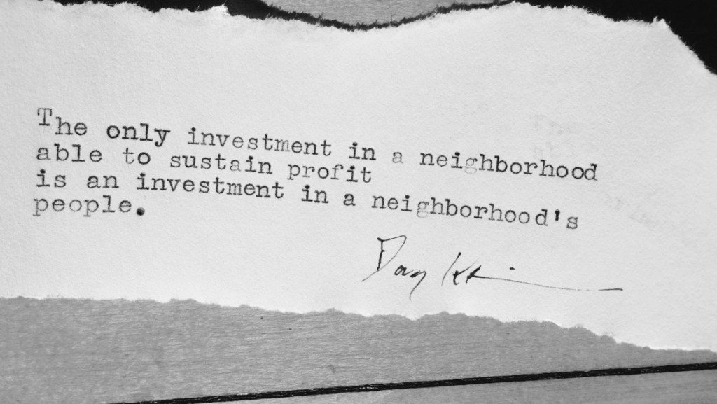 The only investment in a neighborhood able to sustain profit is an investment in a neighborhood's people.