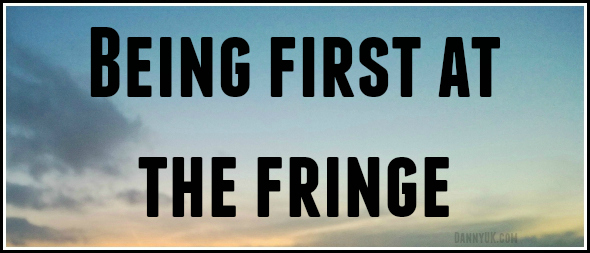 Being first at the Fringe