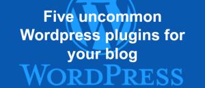 Five uncommon WordPress plugins for your blog header 700×300