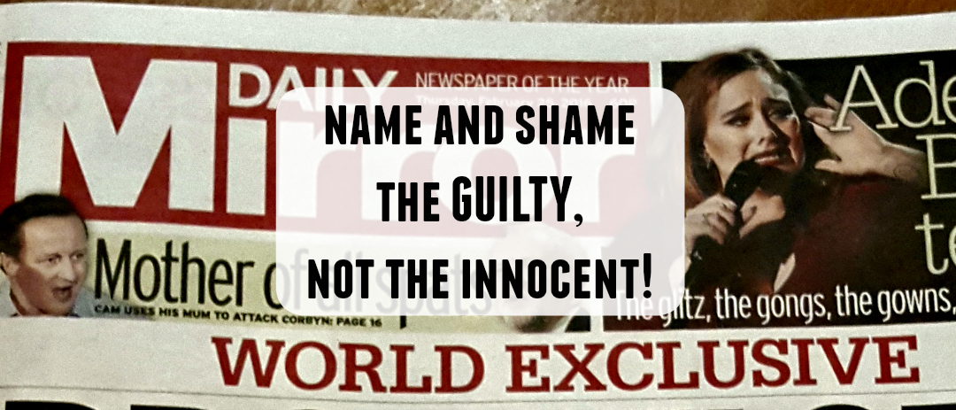 Name and shame the GUILTY, not the innocent