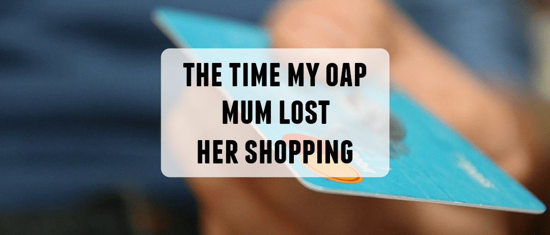 The time my OAP mum lost her shopping
