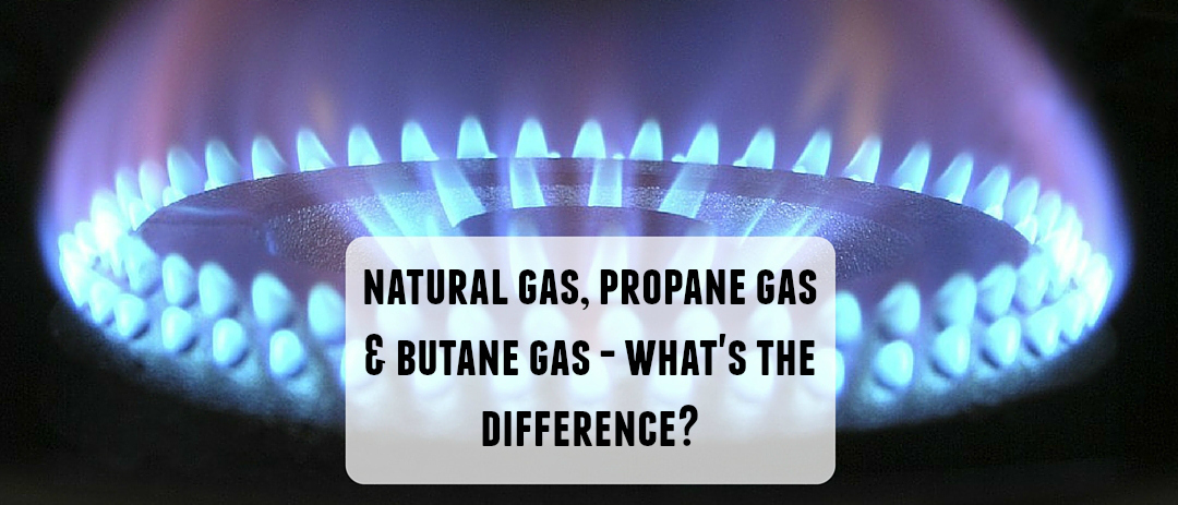 Natural Gas, Propane Gas and Butane Gas – What's the difference?