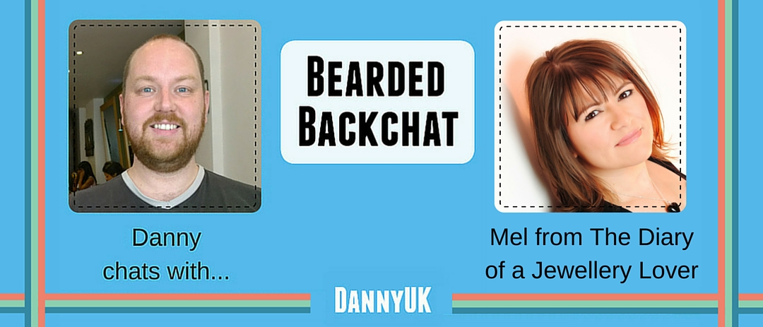 Bearded Backchat: Mel from Diary of a Jewellery Lover