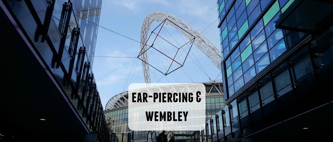 Ear piercing and Wembley Stadium