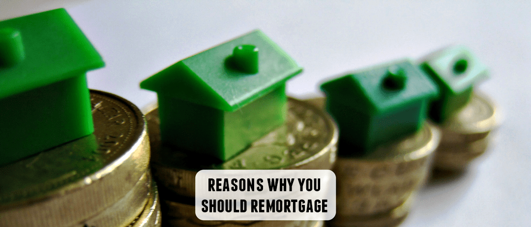 Reasons why you should remortgage