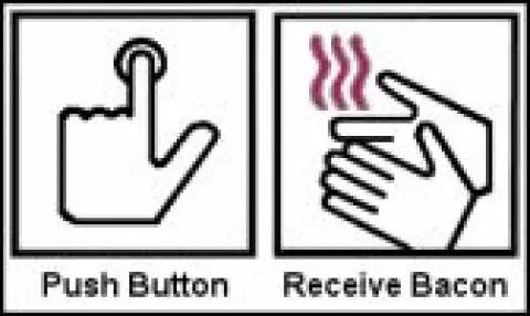 Push button, reveive bacon.