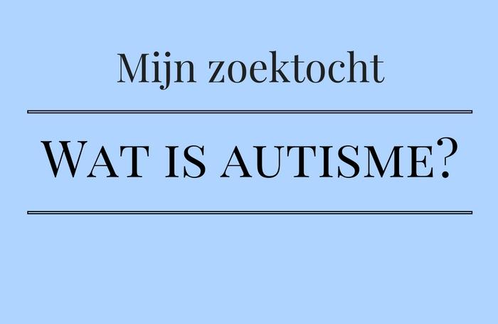 Mijn zoektocht: Wat is autisme?