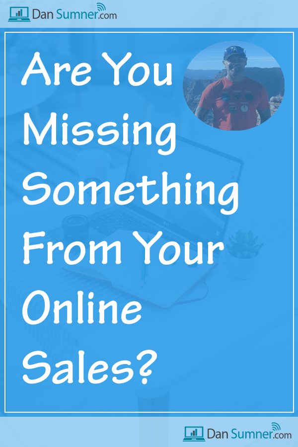 Are You Missing Something From Your Sales - Dan Sumner