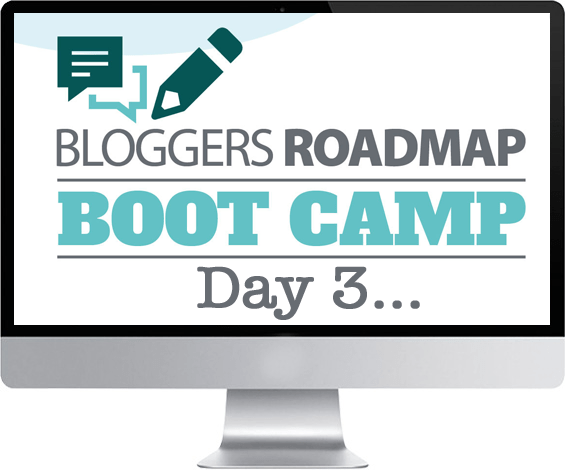 Bloggers Roadmap Bootcamp Day 3