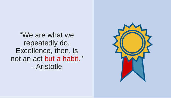 Excellence then is not an act but a habit