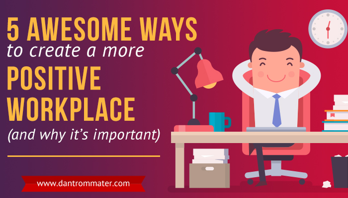 Create A More Positive Workplace