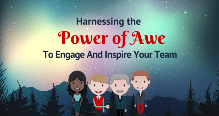 Harnessing the Power of Awe To Engage and Inspire Your Team