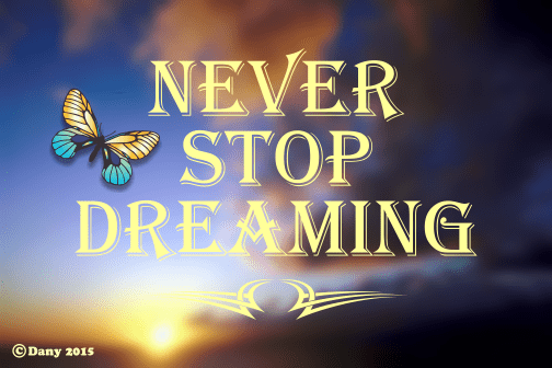 Never stop dreaming !!!