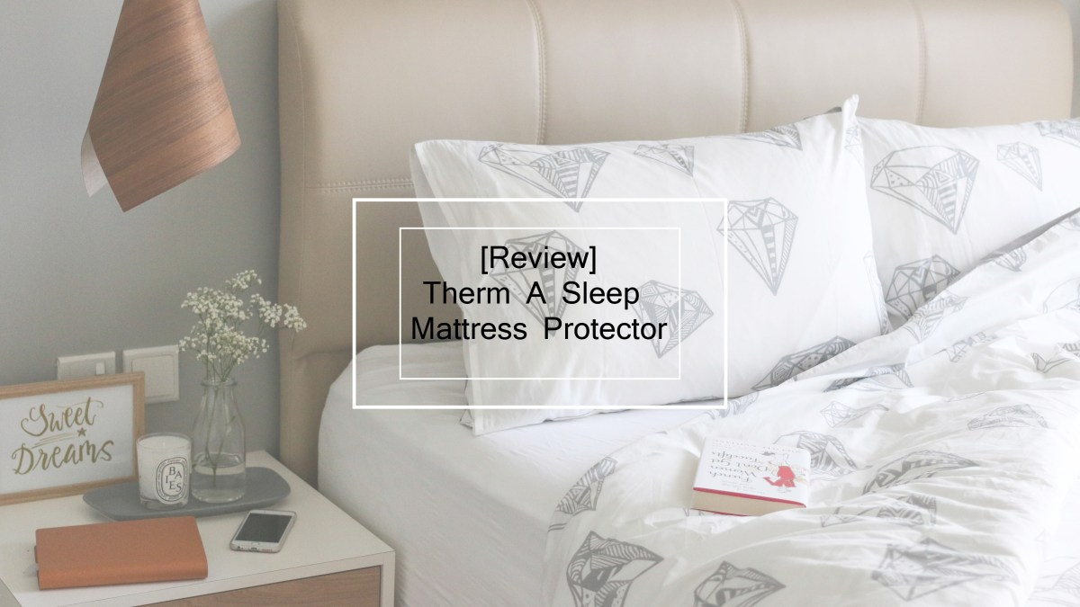 [Review] Therm A Sleep Mattress Protector