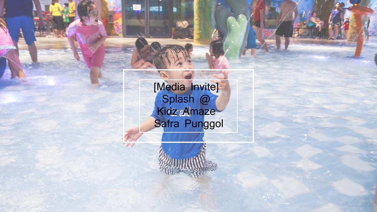 [Media Invite] Splash @ Kidz Amaze - Safra Punggol