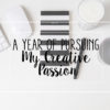 A Year of Pursuing My Creative Passion