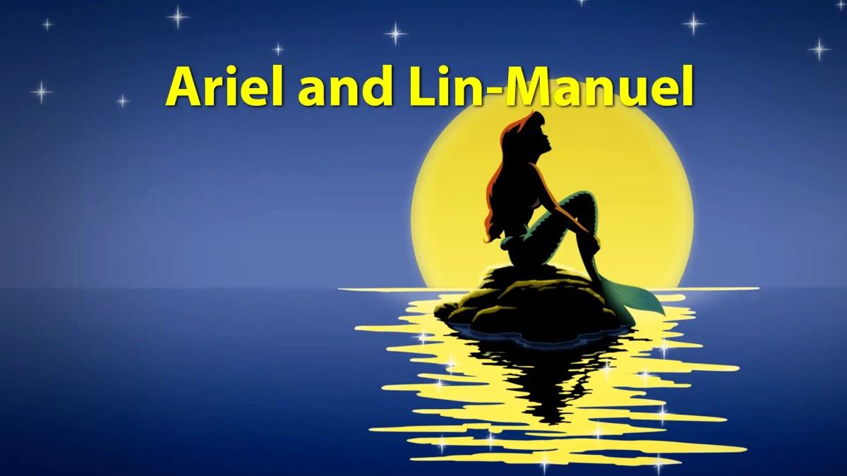 Ariel and Lin-Manuel