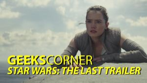 Star Wars: The Last Trailer - GEEKS CORNER - Episode 802