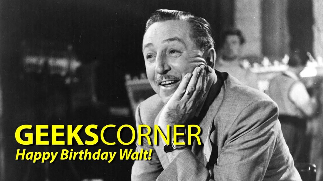 Happy Birthday Walt! - GEEKS CORNER - Episode 810