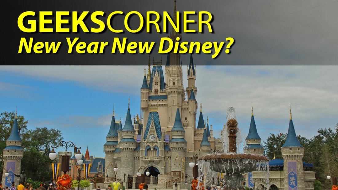 New Year New Disney? - GEEKS CORNER - Episode 814